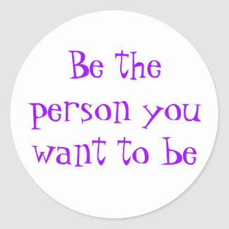 Be the person you want to be-sticker