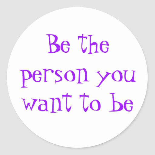 Be the person you want to be-sticker classic round sticker