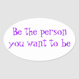 Be the person you want to be-sticker oval sticker