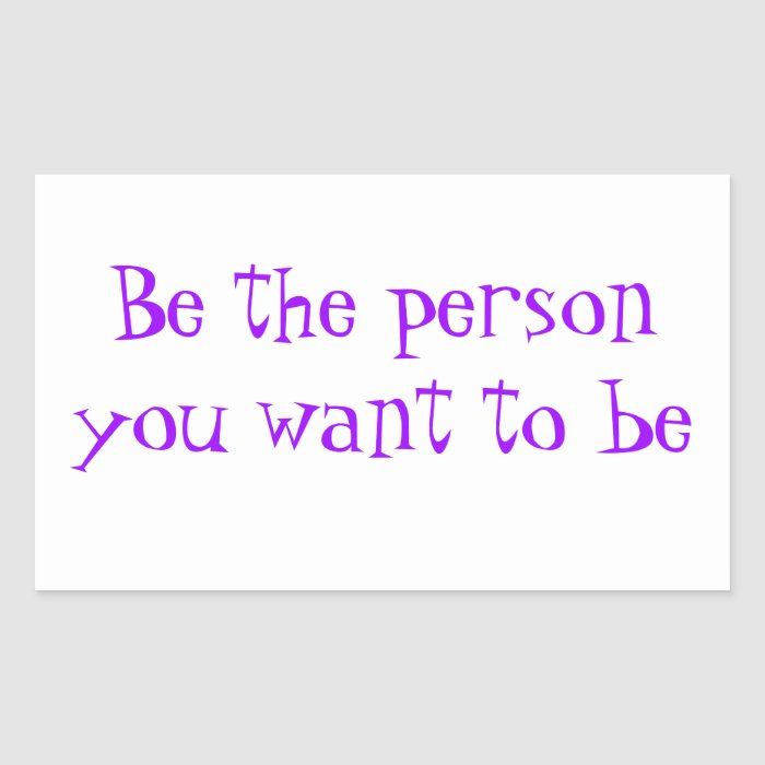 Be the person you want to be-sticker rectangular sticker
