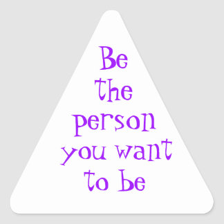 Be the person you want to be-sticker triangle sticker