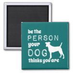 Be The Person Your Dog Thinks You Are 2 Inch Square Magnet