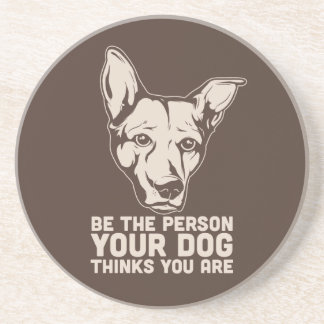 be the person your dog thinks you are drink coaster