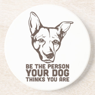 be the person your dog thinks you are drink coasters