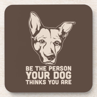 be the person your dog thinks you are beverage coasters