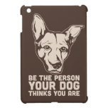 be the person your dog thinks you are case for the iPad mini