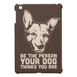 be the person your dog thinks you are iPad mini covers