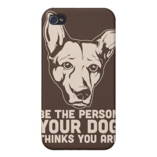 be the person your dog thinks you are iPhone 4 cover