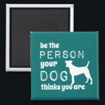 """Be The Person Your Dog Thinks You Are Magnet<br><div class=""""desc"""">Customization/Personalization: If you like the design but would prefer a change in wording or decoration, please contact me. Use the link above, or visit my store and use the &#39;send message&#39; link, with no obligation to buy. You can also change the color of the background very easily yourself. Hit &#39;Customize...</div>"""