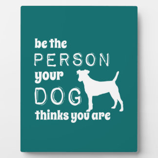 Be The Person Your Dog Thinks You Are Photo Plaques