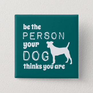 Be The Person Your Dog Thinks You Are Pinback Button