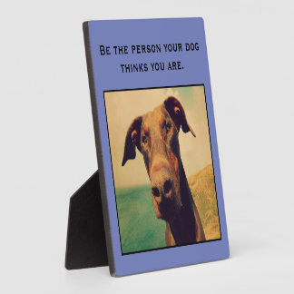 Be the person your dog thinks you are plaque