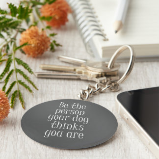 Be the Person your dog thinks you are Quote Basic Round Button Keychain