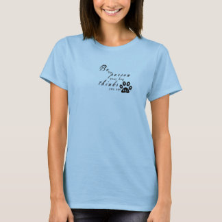 Be The Person, Your Dog Thinks You Are T-Shirt