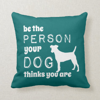 Be The Person Your Dog Thinks You Are Throw Pillows