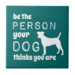 Be The Person Your Dog Thinks You Are Tiles