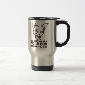 be the person your dog thinks you are travel mug