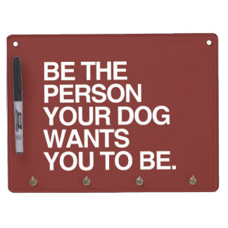 BE THE PERSON YOUR DOG WANTS YOU TO BE -.png Dry Erase Board