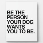 BE THE PERSON YOUR DOG WANTS YOU TO BE -.png Photo Plaque