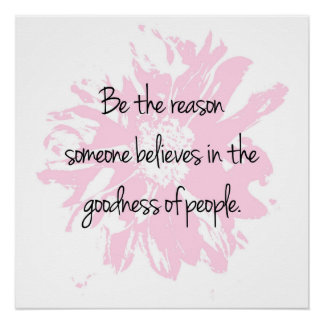 Be the Reason Believe in the Goodness of People Poster