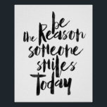 "Be The Reason Someone Smiles Today Poster<br><div class=""desc"">Be The Reason Someone Smiles Today</div>"