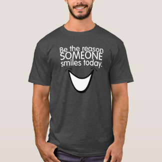 BE The REASON Someone SMILES Today tee