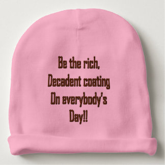 Be the rich decadent coating on everybody's day baby beanie