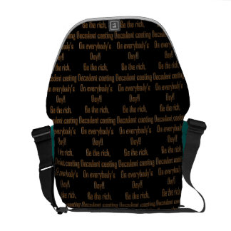 Be the rich decadent coating on everybody's day messenger bag