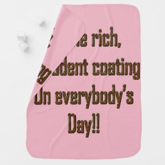 Be the rich decadent coating on everybody's day stroller blanket
