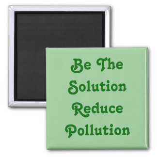 Be The Solution Reduce Pollution 2 Inch Square Magnet