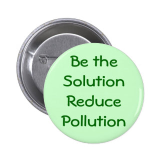 Be the Solution Reduce Pollution Button