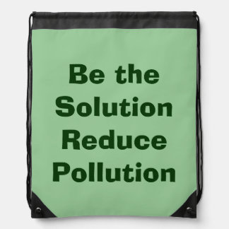 Be the Solution, Reduce Pollution Cinch Bags