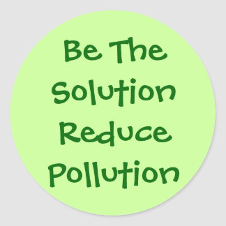 Be The Solution Reduce Pollution Classic Round Sticker