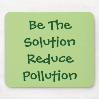 Be The Solution Reduce Pollution Mouse Pad