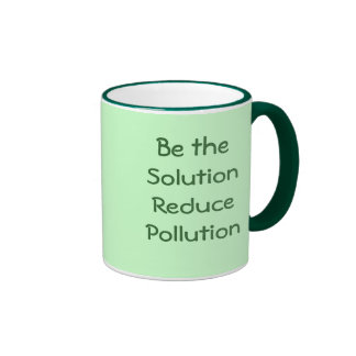 Be the Solution Reduce Pollution Mug