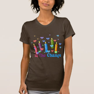 Be The  World Change T-Shirt