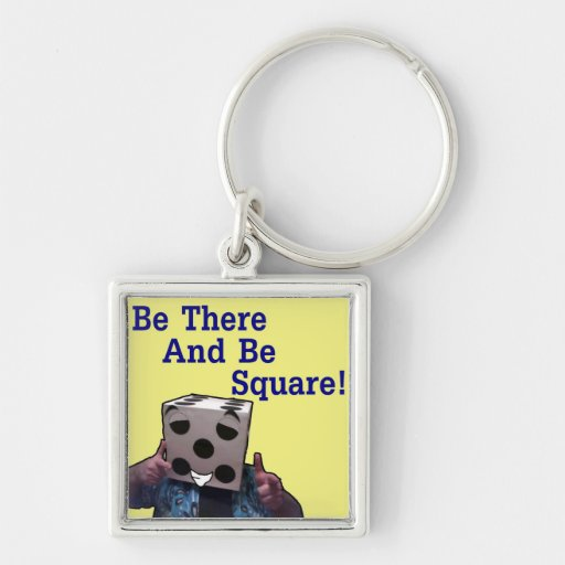 Be There And Be Square! Keychains