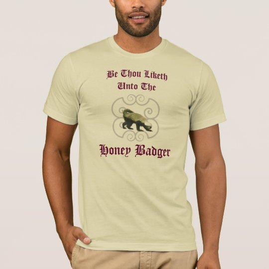 Be Thou Liketh The HONEY BADGER T-Shirt
