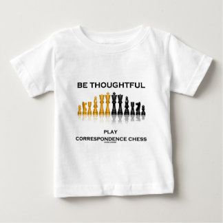 Be Thoughtful Play Correspondence Chess Baby T-Shirt