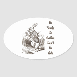 Be Timely- Or Rather, Don't Be Late White Rabbit Oval Sticker