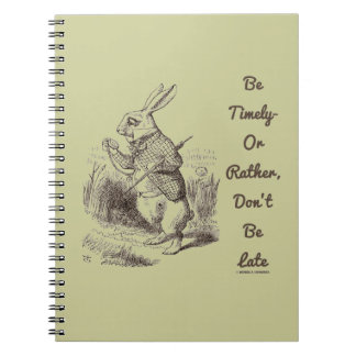 Be Timely- Or Rather, Don't Be Late White Rabbit Spiral Notebook