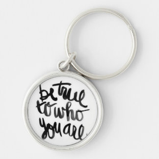 Be True To Who You Are Quote Keychain