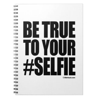 BE TRUE TO YOUR SELFIE NOTEBOOK