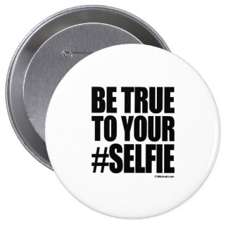 BE TRUE TO YOUR SELFIE PINBACK BUTTONS