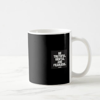Be truthful, gentle and fearless classic white coffee mug