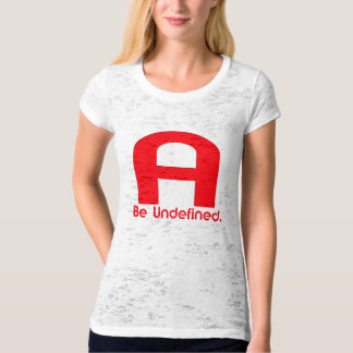 Be Undefined. T-Shirt