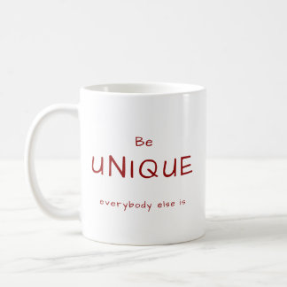 Be Unique - Everybody Else Is - Coffee Mug