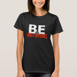 Be Unstoppable (womens black) T-Shirt