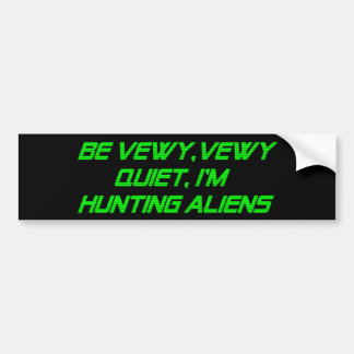 Be Vewy Vewy Quiet I m Hunting Aliens Bumper Sticker
