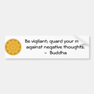 Be vigilant; guard your mind against negative..... bumper sticker